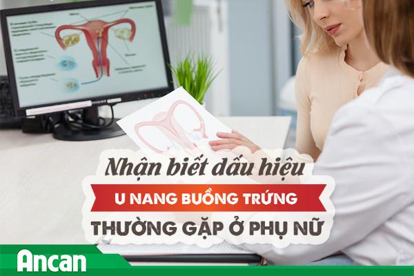 Nhận biết dấu hiệu u nang buồng trứng thường gặp ở phụ nữ